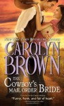 The Cowboy's Mail Order Bride (Cowboys & Brides) by Brown, Carolyn (2014) Mass Market Paperback - Carolyn Brown