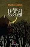 The Bone Mother - David Demchuk