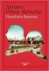 Hombres buenos (Spanish Edition) - Arturo Pérez-Reverte