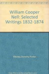 William Cooper Nell: Selected Writings 1832-1874 - Dorothy Porter Wesley