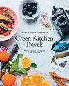 Green Kitchen Travels: Healthy Vegetarian Food Inspired by Our Adventures - David Frenkiel, Luise Vindahl