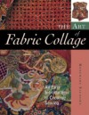 The Art of Fabric Collage: An Easy Introduction to Creative Sewing - Rosemary Eichorn