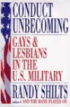 Conduct Unbecoming: Gays And Lesbians In The Us Military - Randy Shilts
