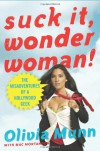 Suck It, Wonder Woman!: The Misadventures of a Hollywood Geek - Olivia Munn, Mac Montandon