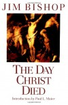 The Day Christ Died - Jim Bishop