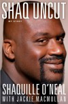 Shaq Uncut: Tall Tales and Untold Stories - Shaquille O'Neal, Jackie MacMullan