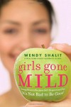 Girls Gone Mild: Young Women Reclaim Self-Respect and Find It's Not Bad to Be Good - Wendy Shalit