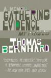 Gathering Evidence & My Prizes: A Memoir - Thomas Bernhard