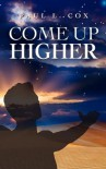 Come Up Higher - Paul L. Cox