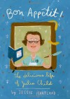 Bon Appetit! The Delicious Life of Julia Child - Jessie Hartland