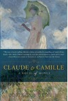 Claude & Camille: A Novel of Monet - Stephanie Cowell