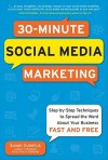 30-Minute Social Media Marketing: Step-By-Step Techniques to Spread the Word about Your Business Fast and Free - Susan Gunelius