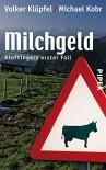 Milchgeld: Kluftingers erster Fall - Volker Klüpfel, Michael Kobr