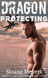 Dragon Protecting (Torch Lake Shifters Book 4) - Sloane Meyers