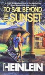 To Sail Beyond The Sunset: The Lives and Loves of Maureen Johnson - Robert A. Heinlein