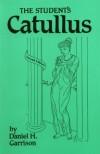 The Student's Catullus - Daniel H. Garrison, Catullus