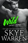 Wild: A Bad Boy Romance (Chicago Underground Book 4) - Skye Warren