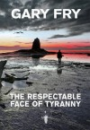 The Respectable Face Of Tyranny - Gary Fry