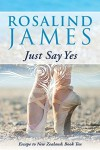 Just Say Yes (Escape to New Zealand Book 10) - Rosalind  James