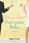Fast mein Baby (Not Quite Serie, Band 2) - Catherine Bybee, Stephanie von der Mark