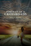 Portrait of a Crossroads - Kelly  Rand
