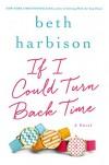 If I Could Turn Back Time: A Novel - Beth Harbison