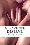A Love We Deserve - Betsy Anne