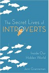 The Secret Lives of Introverts: Inside Our Hidden World - Jenn Granneman