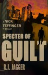 Specter of Guilt (Nick Teffinger Thriller / Read in Any Order) - R.J. Jagger, Jack Rain
