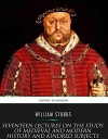 Seventeen Lectures on the Study of Medieval and Modern History and Kindred Subjects  - William Stubbs