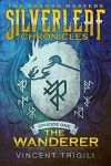 The Wanderer (The Silverleaf Chronicles Book 1) - Vincent Trigili