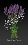 Be My Queen - RayeAnn Carter
