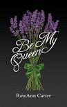 Be My Queen - RayeAnn Carter