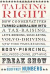 "Talking Right: How Conservatives Turned Liberalism into a Tax-raising, Latte-drinking, Sushi-eating, Volvo-driving, ""New York Times""-reading, Body-piercing, Hollywood-loving, Left-wing Freak Show - Geoff Nunberg"