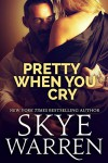 Pretty When You Cry: A Dark Romance Novel - Skye Warren