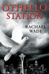 Othello Station - Rachael Wade
