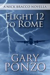 Flight 12 to Rome: A Nick Bracco Novella - Gary Ponzo