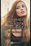 Dammi un'altra possibilità - Monica  Murphy