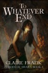 To Whatever End - Claire Frank