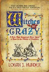 Witches Be Crazy: A Tale That Happened Once Upon a Time in the Middle of Nowhere - Logan J. Hunder