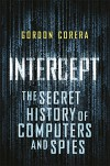 Intercept: The Secret History of Computers and Spies - Gordon Corera