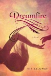 Dreamfire: A novel - Kit Alloway