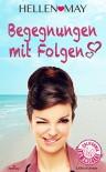 Begegnungen mit Folgen - Liebesroman - Hellen May