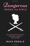 Dangerous Books For Girls: The Bad Reputation of Romance Novels, Explained - Maya Rodale