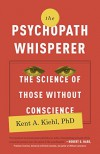 The Psychopath Whisperer: The Science of Those Without a Conscience - Kent A Kiehl