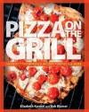 Pizza On The Grill - Elizabeth Karmel, Bob Blumer