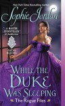 While the Duke Was Sleeping: The Rogue Files - Sophie Jordan