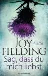 Sag, dass du mich liebst: Psychothriller (German Edition) - Joy Fielding, Kristian Lutze