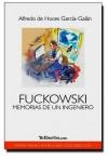 Fuckowski, memorias de un ingeniero - Alfredo de Hoces García-Galán, Rocío Galindo, Hernán Casciari