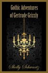 Gothic Adventures of Gertrude Grizzly - Shelly Schwartz